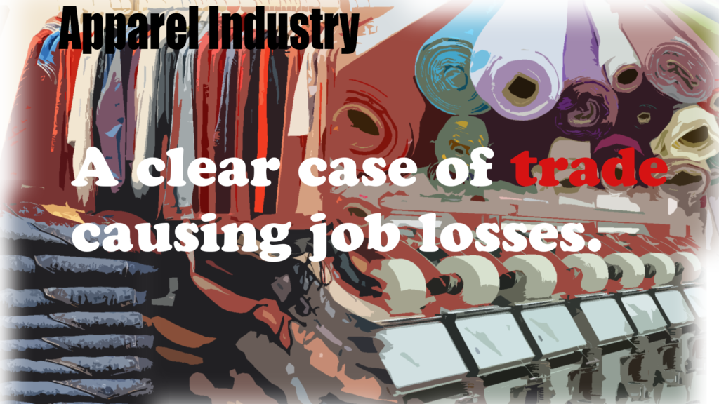 To make the case that trade causes job losses, there is no better example than the apparel industry.