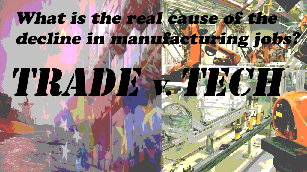 While no one can deny the long term decline in manufacturing jobs, the debate centers on the cause: Tech or Trade.