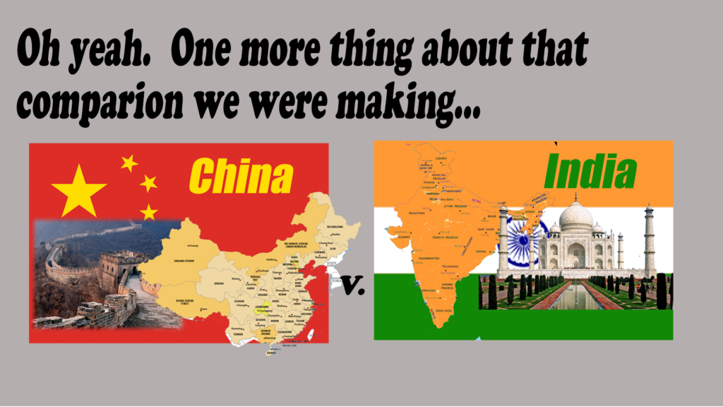 We'd like to make one more point, going back to our China v. India comparison.